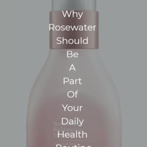 Why Rosewater Should Be A Part Of Daily Routine